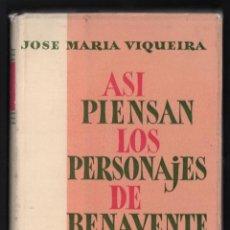 Libros antiguos: JOSÉ MARÍA VIQUEIRA ASÍ PIENSAN LOS PERSONAJES DE JACINTO BENAVENTE ED AGUILAR 1958 1ª EDICIÓN. Lote 278600013