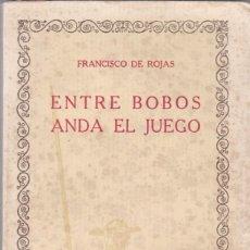 Libros antiguos: FRANCISCO DE ROJAS: ENTRE BOBOS ANDA EL JUEGO. Lote 278609603