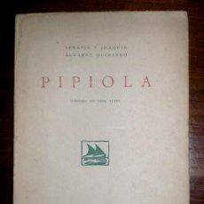 Libros antiguos: ALVAREZ QUINTERO, S. Y J: PIPIOLA. COMEDIA EN 3 ACTOS. 1918 - PRIMERA EDICIÓN. Lote 40097629