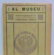 Libros antiguos: AL MUSEU.SAINET. DE D. I V.COROMINAS PRATS.BARCELONA 1915. Lote 278821673