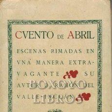 Libros antiguos: VALLE-INCLÁN, RAMÓN DEL. CUENTO DE ABRIL. ESCENAS RIMADAS EN UNA MANERA EXTRAVAGANTE. Lote 285551868