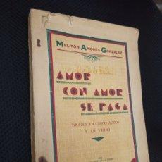 Libros antiguos: AMOR, CON AMOR SE PAGA. DRAMA. AMORES GONZÁLEZ, MELITON. ARTES GRÁFICAS. D. SIERRA. ASTORGA, 1932. Lote 292555213