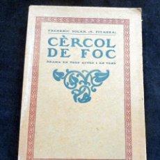 Libros antiguos: CÈRCOL DE FOC - FREDERIC SOLER (S.PITARRA) - DRAMA EN TRES ACTES I EN VERS - 1913 SEGONA EDICIÓ. Lote 295531263