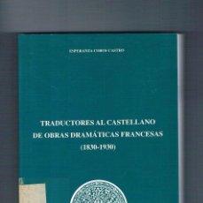 Libros antiguos: TRADUCTORES AL CASTELLANO DE OBRAS DRAMATICAS FRANCESAS 1830 1930 ESPERANZA COBOS CASTRO 1989. Lote 295709738