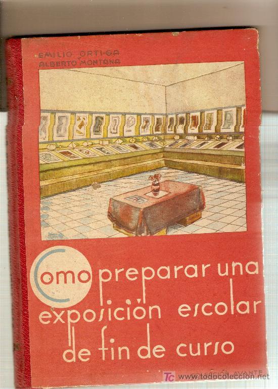 COMO PREPARAR UNA EXPOSICION ESCOLAR DE FIN DE CURSO / E. ORTIGA, A. MONTANA. (Libros Antiguos, Raros y Curiosos - Libros de Texto y Escuela)