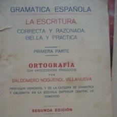 Libros antiguos: LIBRO ESCOLAR1.934 GRAMATICA ESPAÑOLA: LA ESCRITURA , ORTOGRAFÍA, BALDOMERO NOGUEROL VILLANUEVA.. Lote 53489205