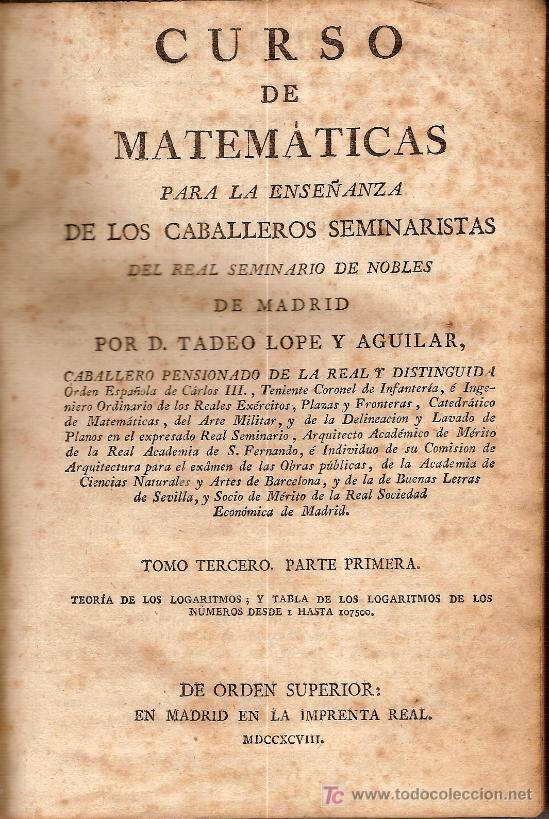 CURSO DE MATEMATICAS...POR TADEO LOPE Y AGUILAR. MADRID : IMP. REAL, 1798. (Libros Antiguos, Raros y Curiosos - Libros de Texto y Escuela)