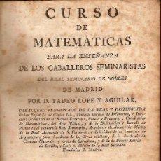 Libros antiguos: CURSO DE MATEMATICAS...POR TADEO LOPE Y AGUILAR. MADRID : IMP. REAL, 1798. . Lote 26310743