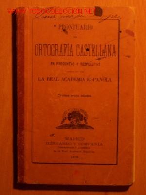PRONTUARIO DE ORTOGRAFIA CASTELLANA EN PREGUNTAS Y RESPUESTAS - R.A.E. - AÑO 1898 (Libros Antiguos, Raros y Curiosos - Libros de Texto y Escuela)
