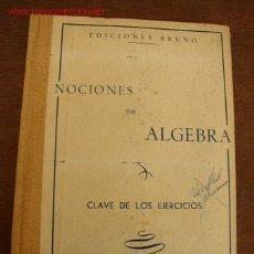 Libros antiguos: NOCIONES DE ÁLGEBRA, CLAVE DE LOS EJERCICIOS-EDC. BRUÑO.-SIN FECHA-126 PÁG.8º. ME.,H. TELA Y CARTÓN,. Lote 25491546
