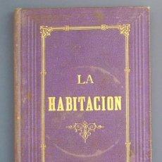Libros antiguos: LA HABITACIÓN. CARTAS A UNA SEÑORITA . F. MIQUEL Y BADIA. LIBRERIA DE JUAN Y ANTONIO BASTINOS, 1879.. Lote 21423426