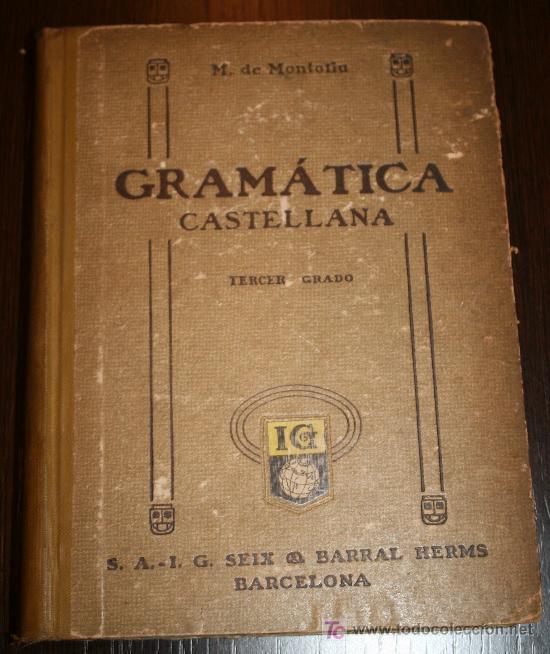 GRAMÁTICA CASTELLANA (TERCER GRADO) - MANUEL DE MONTOLIU - L.G SEIX & BARRAL EDITORES 1928 (Libros Antiguos, Raros y Curiosos - Libros de Texto y Escuela)