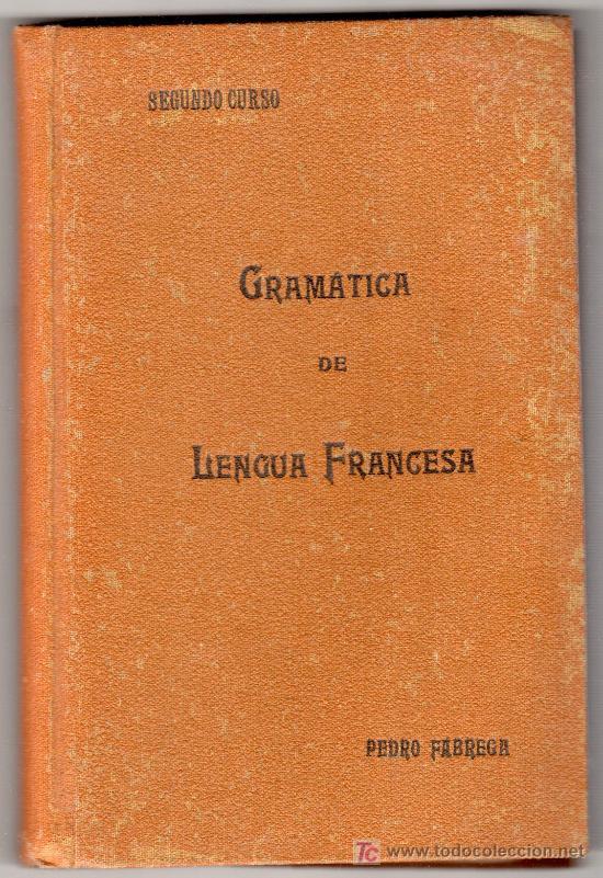GRAMATICA DE LENGUA FRANCESA POR PEDRO FABREGAS. SEGUNDO CURSO. 2ª EDICION. MADRID 1930 (Libros Antiguos, Raros y Curiosos - Libros de Texto y Escuela)