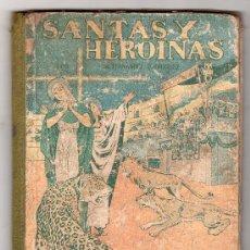 Libros antiguos: SANTA Y HEROINAS POR A. FERNANDEZ RODRIGUEZ. EDITORIAL MINISTERIO ESPAÑOL. Lote 19390055