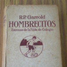 Libros antiguos: HOMBRECITOS .. ESCENAS DE LA VIDA DE COLEGIO .. POR RICARDO P. GARROLD S.J. 1922. Lote 19159624