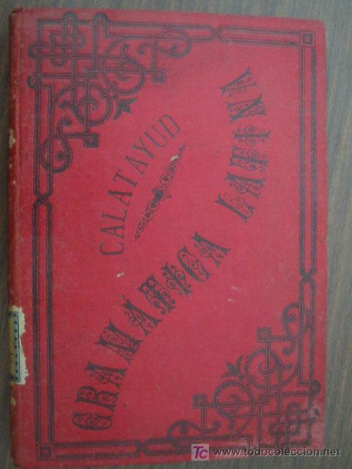 GRAMÁTICA ELEMENTAL DE LA LENGUA LATINA. CALATAYUD Y BONMATÍ, VICENTE. 1889. ANTONIO SEVA (Libros Antiguos, Raros y Curiosos - Libros de Texto y Escuela)
