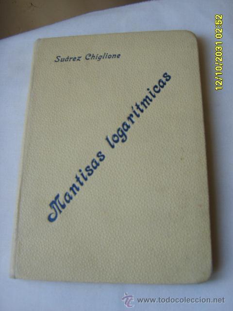 TABLAS DE MANTISAS LOGARÍTMICAS 1895 (Libros Antiguos, Raros y Curiosos - Libros de Texto y Escuela)