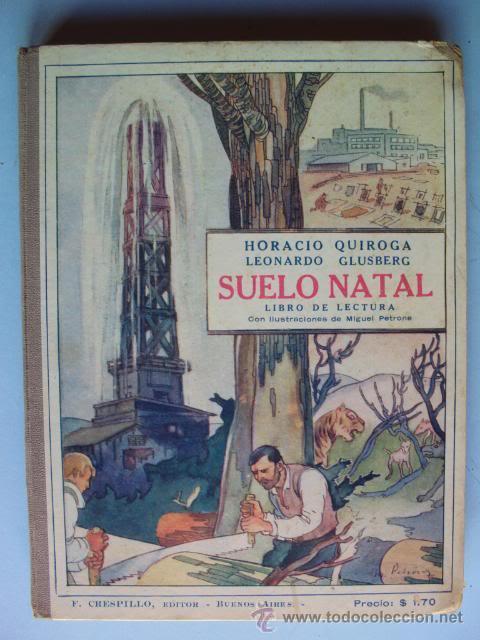SUELO NATAL, POR HORACIO QUIROGA Y LEONARDO GLUSBERG - ILUSTRADO POR M. PETRONE - ARGENTINA - 1933 (Libros Antiguos, Raros y Curiosos - Libros de Texto y Escuela)