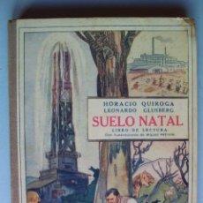 Libros antiguos: SUELO NATAL, POR HORACIO QUIROGA Y LEONARDO GLUSBERG - ILUSTRADO POR M. PETRONE - ARGENTINA - 1933. Lote 27174564