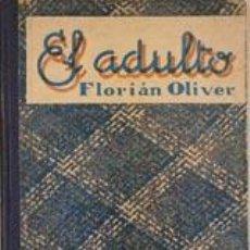 Libros antiguos: EL ADULTO, POR FLORIÁN OLIVER - PRIMER LIBRO DE LECTURA - ARGENTINA - 1939 - UNICO EJEMPLAR!!. Lote 27174496
