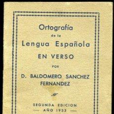 Libros antiguos: ORTOGRAFÍA DE LA LENGUA ESPAÑOLA EN VERSO POR D. BALDOMERO SANCHEZ FERNANDEZ - 1932. Lote 25931820