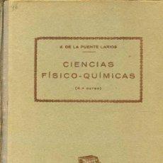 Libros antiguos: DE LA PUENTE LARIOS : CIENCIAS FÍSICO-QUÍMICAS 4º CURSO (1935). Lote 26151706