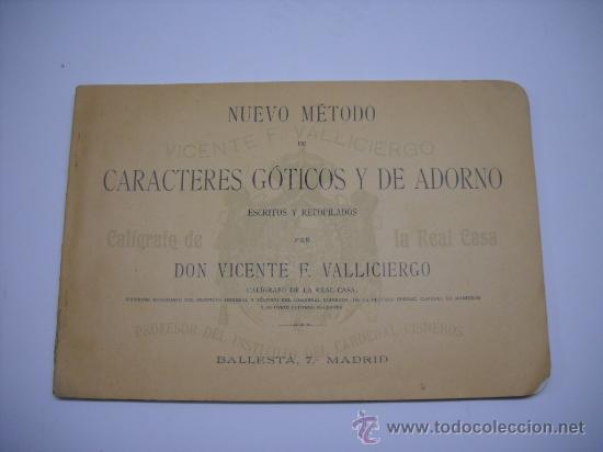 CALIGRAFIA. VALLICIERGO: NUEVO METODO DE CARACTERES GOTICOS Y DE ADORNO. MADRID,HACIA 1900.23X16 (Libros Antiguos, Raros y Curiosos - Libros de Texto y Escuela)