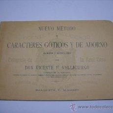 Libros antiguos: CALIGRAFIA. VALLICIERGO: NUEVO METODO DE CARACTERES GOTICOS Y DE ADORNO. MADRID,HACIA 1900.23X16. Lote 27219854