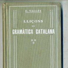 Libros antiguos: EMILI VALLÈS : LLIÇONS DE GRAMÀTICA CATALANA - CATALÁN (1915). Lote 28373958