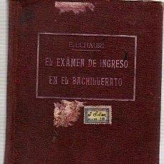 Libros antiguos: EL EXAMEN DE INGRESO EN EL BACHILLERATO-EUSTAQUIO ECHAURI-LIBRERIA BOSCH AÑO 1927. Lote 28662706