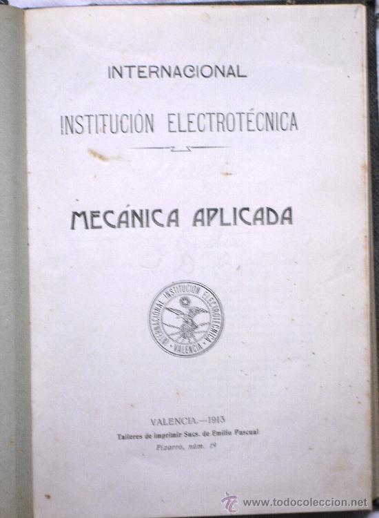 Libros antiguos: INTERNACIONAL INSTITUCIÓN ELECTROTÉCNICA - MECÁNICA APLICADA EN 5 PARTES - VALENCIA 1912-1915 - Foto 2 - 29727618