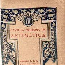 Libros antiguos: CARTILLA MODERNA DE ARITMETICA - ED.F.T.D BARCELONA AÑO 1927. Lote 29749642