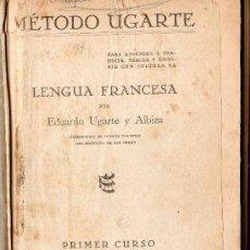 Libros antiguos: MÉTODO UGARTE LENGUA FRANCESA PRIMER CURSO. EDUARDO UGARTE Y ALBIZU. AÑO 1932. UNDÉCIMA EDICIÓN. . Lote 30370293