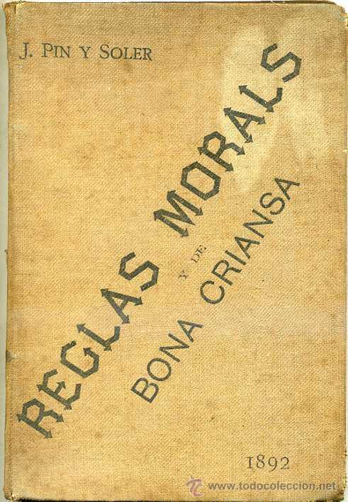 PIN Y SOLER : REGLAS MORALS Y DE BONA CRIANSA (1892) ILUSTRACIONES DE PELLICER - CATALÁN (Libros Antiguos, Raros y Curiosos - Libros de Texto y Escuela)