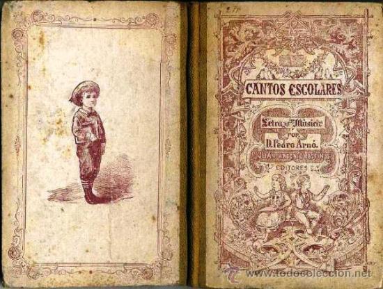 CANTOS ESCOLARES - LETRA Y MÚSICA POR PEDRO ARNÓ (BASTINOS, 1885) (Libros Antiguos, Raros y Curiosos - Libros de Texto y Escuela)