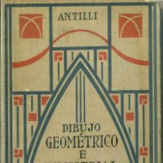 Libros antiguos: ANTILLI : DIBUJO GEOMÉTRICO E INDUSTRIAL (G. GILI, 1929). Lote 33016382