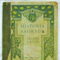 Libros antiguos: HISTORIA SAGRADA - PRIMER GRADO - EDITORIAL F.T.D. - AÑO 1926. Lote 35057442