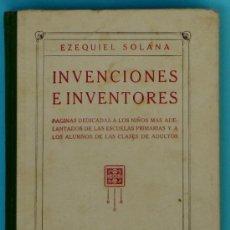 Libros antiguos: INVENCIONES E INVENTORES. EZEQUIEL SOLANA. EDITORAL MAGISTERIO ESPAÑOL, 1933.. Lote 35815786