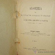 Libros antiguos: LIBRO ALGEBRA CORONELES D. IGNACIO SALINAS Y ANGULO Y D. MANUEL BENITEZ Y PARODI 1892. Lote 35860269