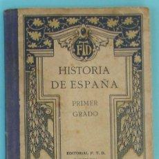 Libros antiguos: HISTORIA DE ESPAÑA POR F. D. T. PRIMER GRADO. EDITORIAL F. T. D., 1928.. Lote 35978930