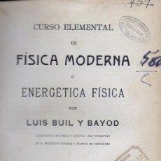 Libros antiguos: CURSO ELEMENTAL DE FÍSICA MODERNA O ENERGÉTICA FÍSICA POR LUIS BUIL Y BAYOD. (SANTANDER, 1914). Lote 37193600