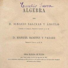 Libros antiguos: ALGEBRA DE IGNACIO SALINAS Y MANUEL BENITEZ. 2 TOMOS (MADRID, 1885 Y 1888). Lote 37194098