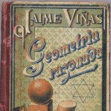 Libros antiguos: GEOMETRÍA RAZONADA - JAIME VIÑAS Y CUSÍ - 1904 - 6ª EDICIÓN - BASTINOS EDITOR. Lote 38016546