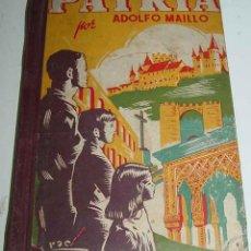 Libros antiguos: ANTIGUO LIBRO PATRIA - POR ADOLFO MAILLO - LECTURAS ESCOLARES PARA EL GRADO MEDIO - POR MAILLO, ADO. Lote 38254492