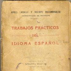 Libros antiguos: TRABAJOS PRÁCTICOS DEL IDIOMA ESPAÑOL.- POR ANGEL LACALLE Y VICENTE VILLUMBRALES.- 1929.- . Lote 40887664