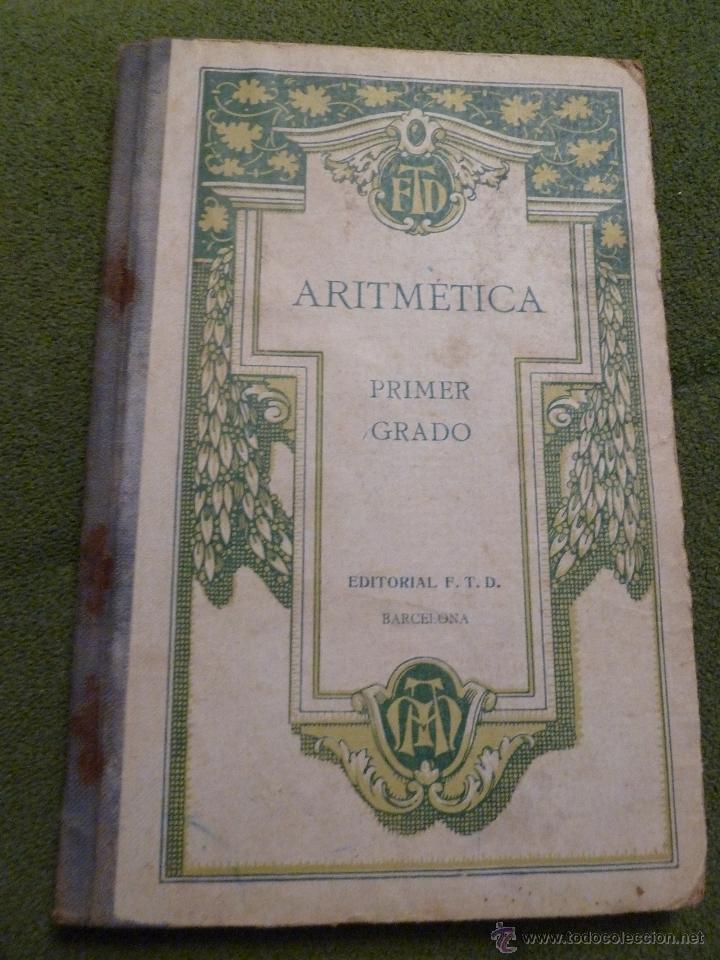 F 2126 LIBRO DE ARITMETICA. POR F.T.D. PRIMER GRADO. EDITORIAL F.T.D. BARCELONA, 1925. (Libros Antiguos, Raros y Curiosos - Libros de Texto y Escuela)