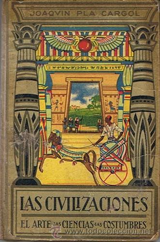 LAS CIVILIZACIONES JOAQUIN PLA CARGOL 1925 (Libros Antiguos, Raros y Curiosos - Libros de Texto y Escuela)