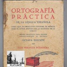 Libros antiguos: ORTOGRAFÍA PRACTICA DE LA LENGUA ESPAÑOLA - LUIS MIRANDA PODADERA - 1934 - OCTAVA EDICIÓN. Lote 194284067