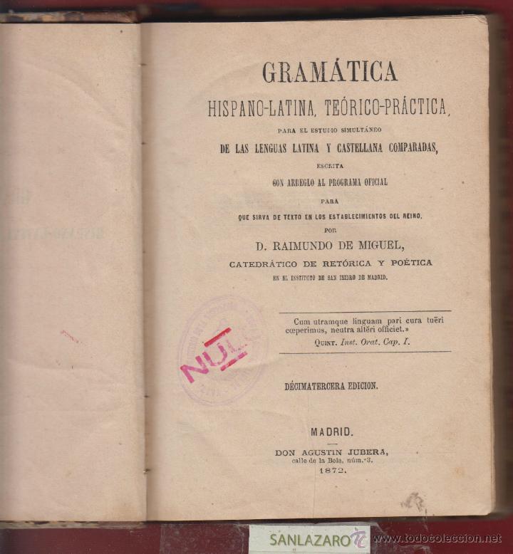 GRAMATICA HISPANO-LATINA TEORICO-PRACTICA-D. AIMUNDO DE MIGUEL-13ª EDIC.-IMP.JUBERA-1879-MADRID-LE29 (Libros Antiguos, Raros y Curiosos - Libros de Texto y Escuela)