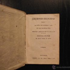 Libros antiguos: LECCIONES ESCOGIDAS PARA LOS NIÑOS QUE APRENDEN A LEER EN LAS ESCUELAS PIAS, PASCUAL SUAREZ. Lote 47656184